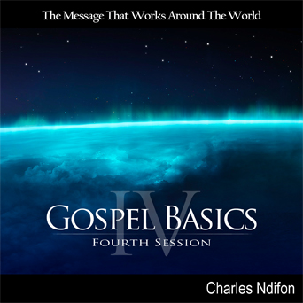Gospel Basics Part IV